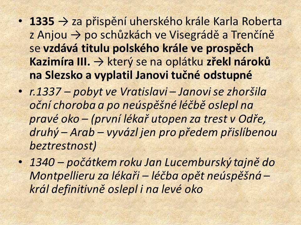 1335 → za přispění uherského krále Karla Roberta z Anjou → po schůzkách ve Visegrádě a Trenčíně se vzdává titulu polského krále ve prospěch Kazimíra III.