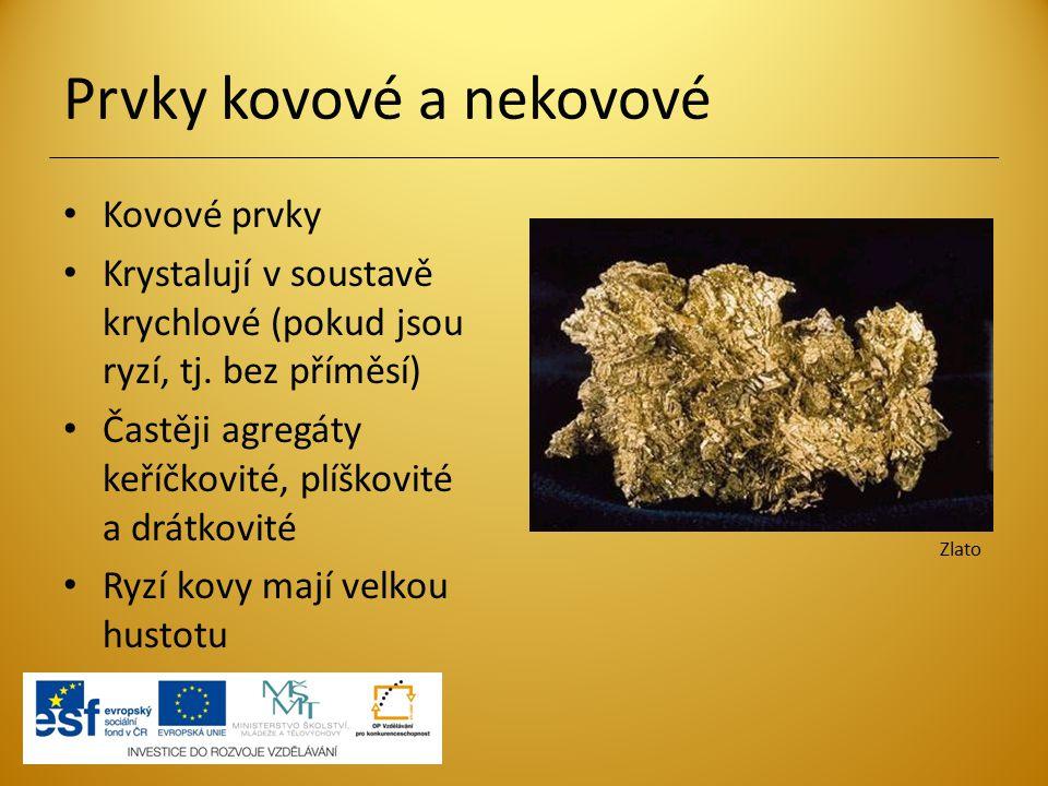 Prvky kovové a nekovové Kovové prvky Krystalují v soustavě krychlové (pokud jsou ryzí, tj. bez příměsí) Častěji agregáty keříčkovité, plíškovité a drá