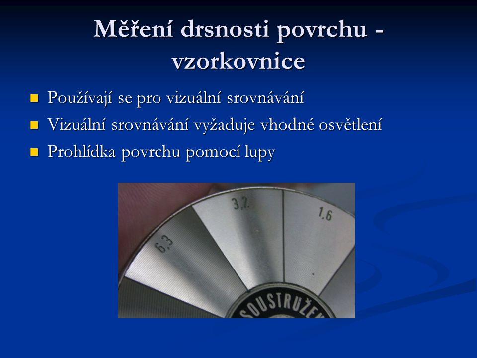 Drsnoměr Předpokladem pro srovnávání je srovnatelný materiál Předpokladem pro srovnávání je srovnatelný materiál Srovnatelná výrobní technologie (soustružení) Srovnatelná výrobní technologie (soustružení)