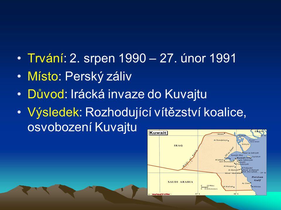 Trvání: 2. srpen 1990 – 27. únor 1991 Místo: Perský záliv Důvod: Irácká invaze do Kuvajtu Výsledek: Rozhodující vítězství koalice, osvobození Kuvajtu