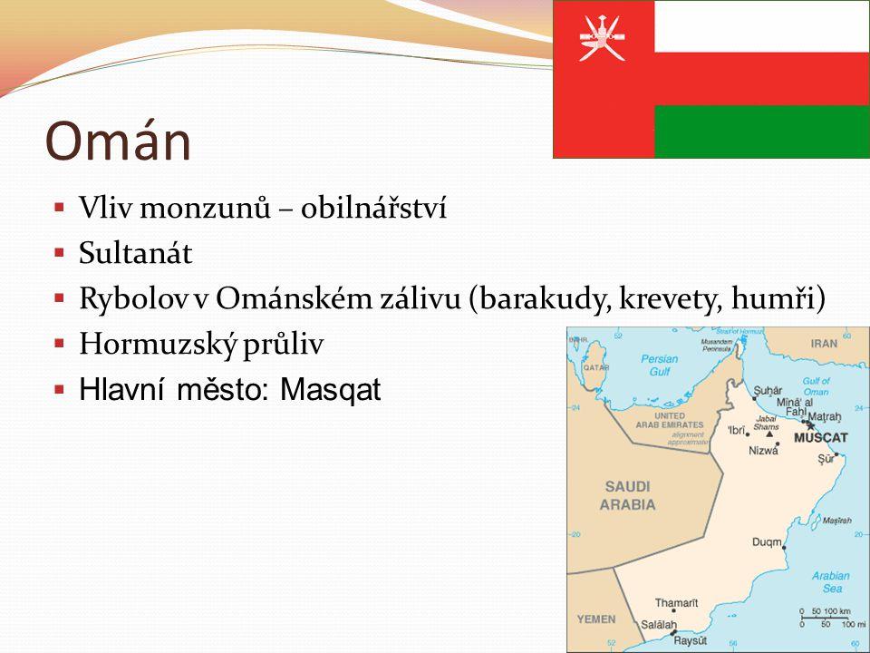 Omán  Vliv monzunů – obilnářství  Sultanát  Rybolov v Ománském zálivu (barakudy, krevety, humři)  Hormuzský průliv  Hlavní město: Masqat