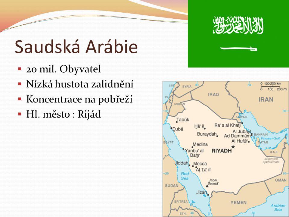 Saudská Arábie  20 mil. Obyvatel  Nízká hustota zalidnění  Koncentrace na pobřeží  Hl.