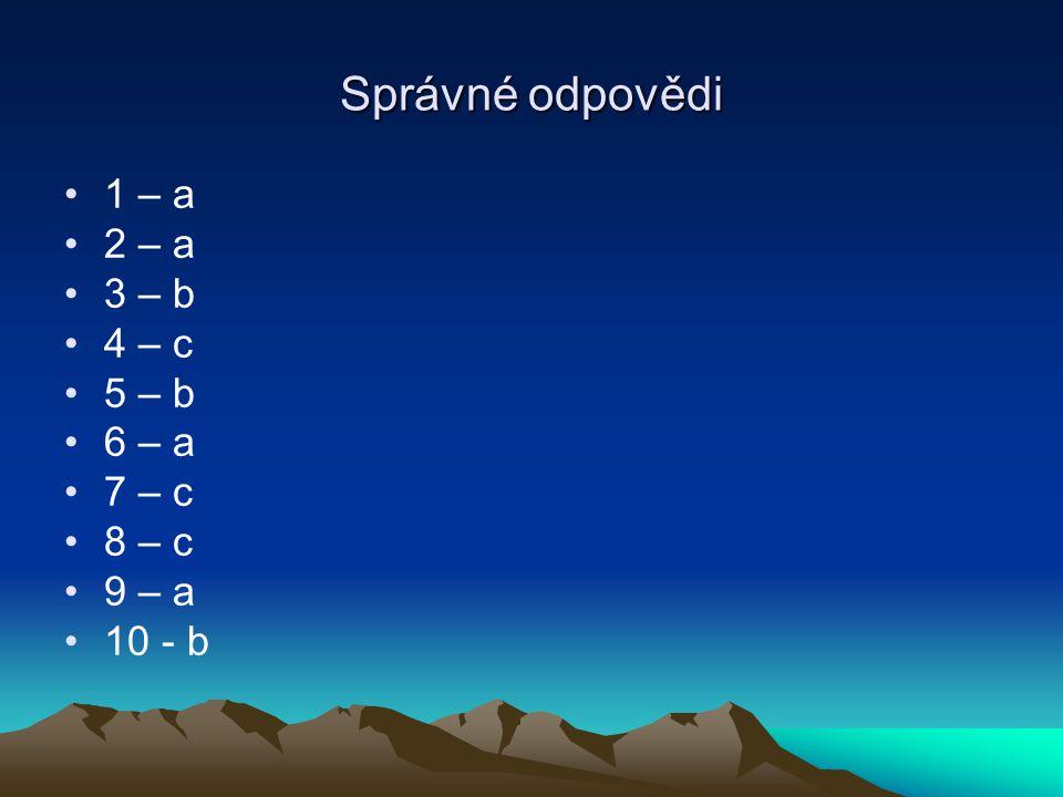 Správné odpovědi 1 – a 2 – a 3 – b 4 – c 5 – b 6 – a 7 – c 8 – c 9 – a 10 - b