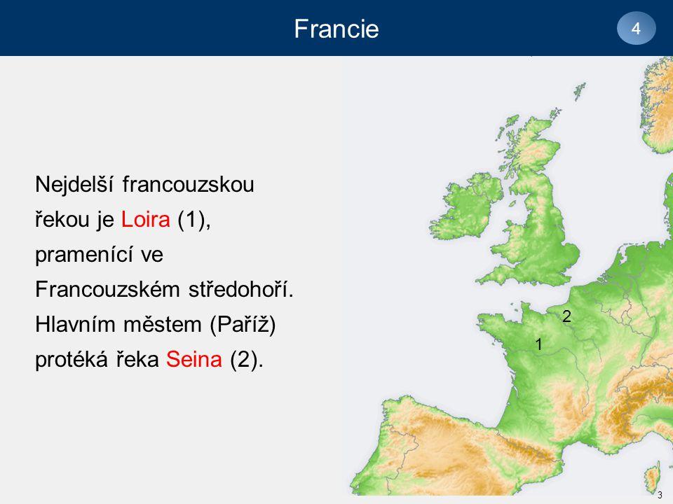 Nejdelší francouzskou řekou je Loira (1), pramenící ve Francouzském středohoří.