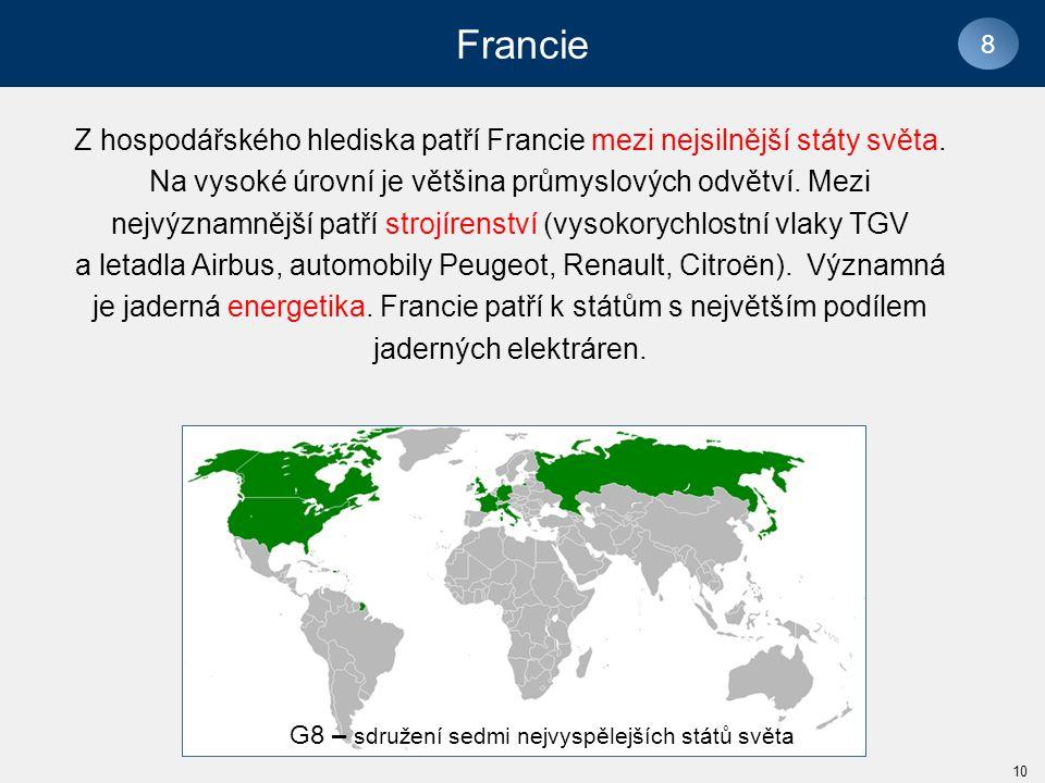 Francie 8 G8 – sdružení sedmi nejvyspělejších států světa Z hospodářského hlediska patří Francie mezi nejsilnější státy světa.