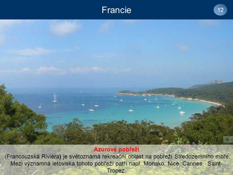 Francie 12 Azurové pobřeží (Francouzská Riviéra) je světoznámá rekreační oblast na pobřeží Středozemního moře.