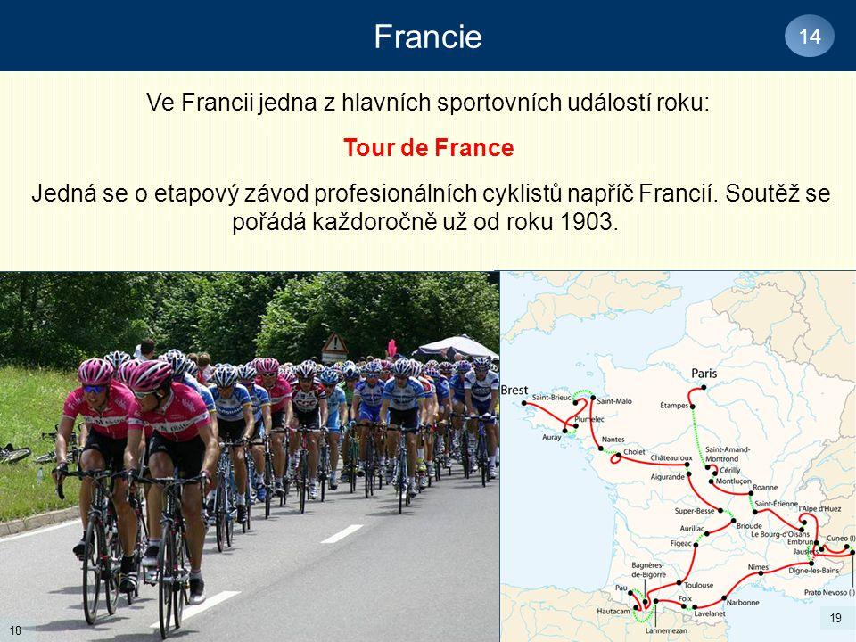 Francie 14 Ve Francii jedna z hlavních sportovních událostí roku: Tour de France Jedná se o etapový závod profesionálních cyklistů napříč Francií.