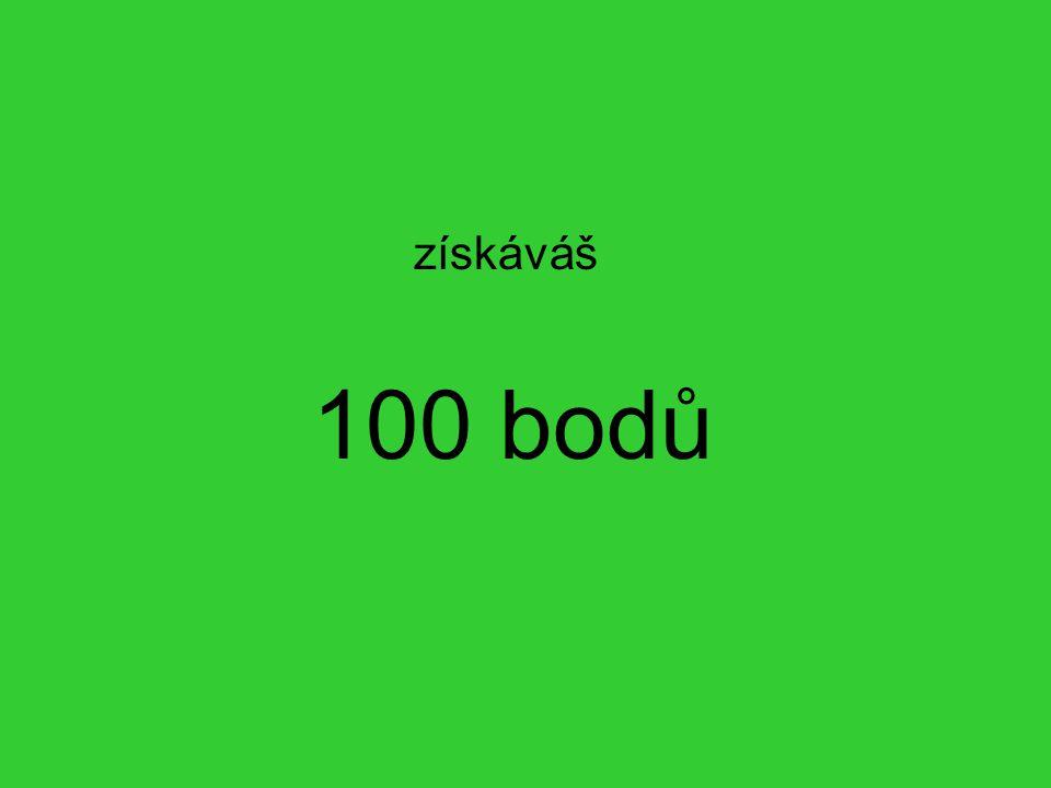 100 bodů získáváš