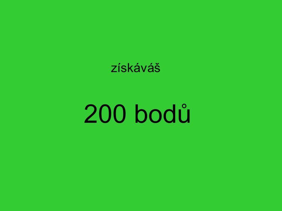 200 bodů získáváš