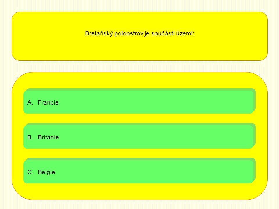 Bretaňský poloostrov je součástí území: A.FrancieFrancie A.FrancieFrancie B.BritánieBritánie B.BritánieBritánie C.BelgieBelgie C.BelgieBelgie