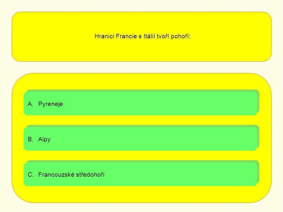 A.PyrenejePyreneje A.PyrenejePyreneje B.AlpyAlpy B.AlpyAlpy C.Francouzské středohoříFrancouzské středohoří C.Francouzské středohoříFrancouzské středohoří Hranici Francie s Itálií tvoří pohoří: