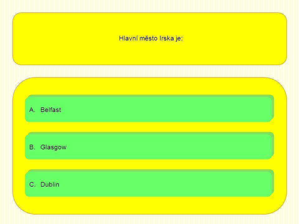 A.BelfastBelfast A.BelfastBelfast B.GlasgowGlasgow B.GlasgowGlasgow C.DublinDublin C.DublinDublin Hlavní město Irska je: