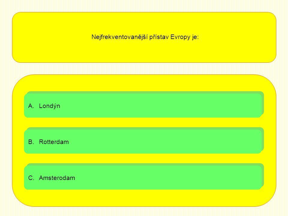 A.LondýnLondýn A.LondýnLondýn B.RotterdamRotterdam B.RotterdamRotterdam C.AmsterodamAmsterodam C.AmsterodamAmsterodam Nejfrekventovanější přístav Evropy je: