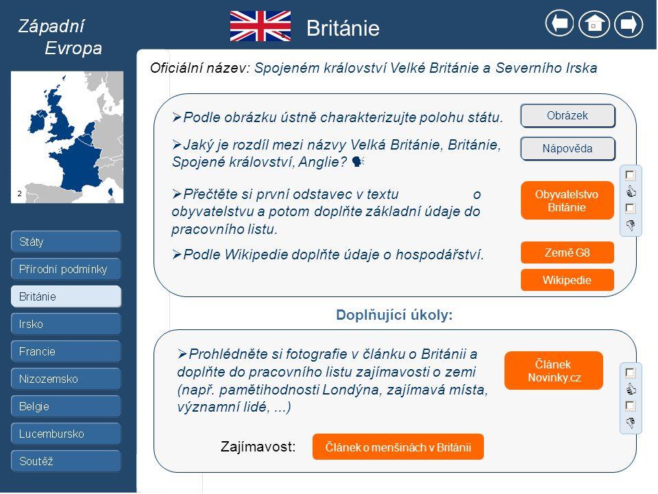 3 1.Velká Británie 2.Irsko 3.Korsika 4.Bretaňský poloostrov 5.Severní moře 6.Biskajský záliv 7.Lamanšský průliv 8.Skotská vysočina 9.Francouzská nížina 10.Francouzské středohoří 11.Alpy 12.Seina 13.Rýn