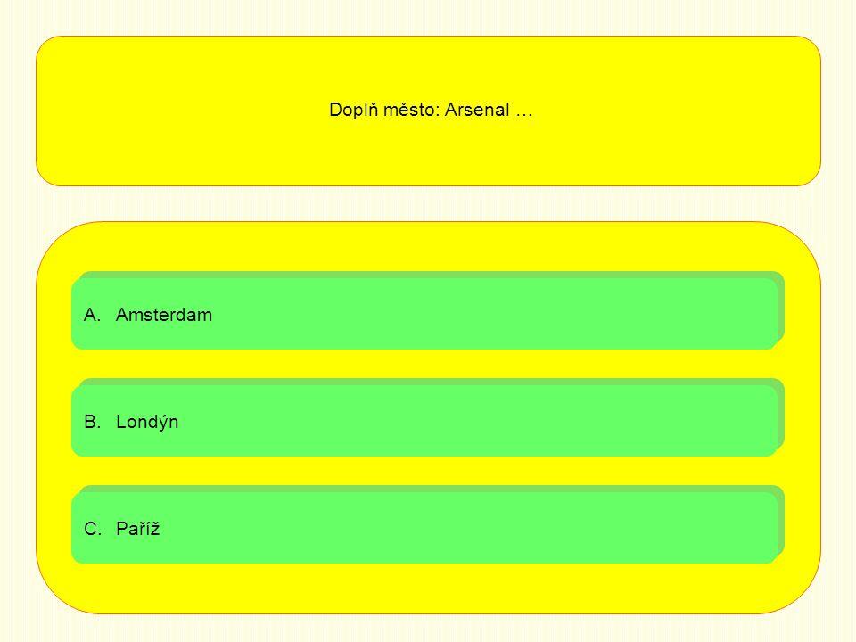 A.AmsterdamAmsterdam A.AmsterdamAmsterdam B.LondýnLondýn B.LondýnLondýn C.PařížPaříž C.PařížPaříž Doplň město: Arsenal …