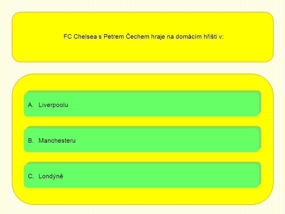 A.LiverpooluLiverpoolu A.LiverpooluLiverpoolu B.ManchesteruManchesteru B.ManchesteruManchesteru C.LondýněLondýně C.LondýněLondýně FC Chelsea s Petrem Čechem hraje na domácím hřišti v: