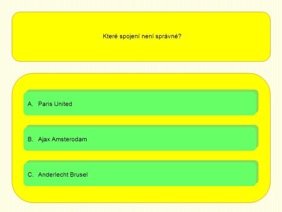 A.Paris UnitedParis United A.Paris UnitedParis United B.Ajax AmsterodamAjax Amsterodam B.Ajax AmsterodamAjax Amsterodam C.Anderlecht BruselAnderlecht Brusel C.Anderlecht BruselAnderlecht Brusel Které spojení není správné?
