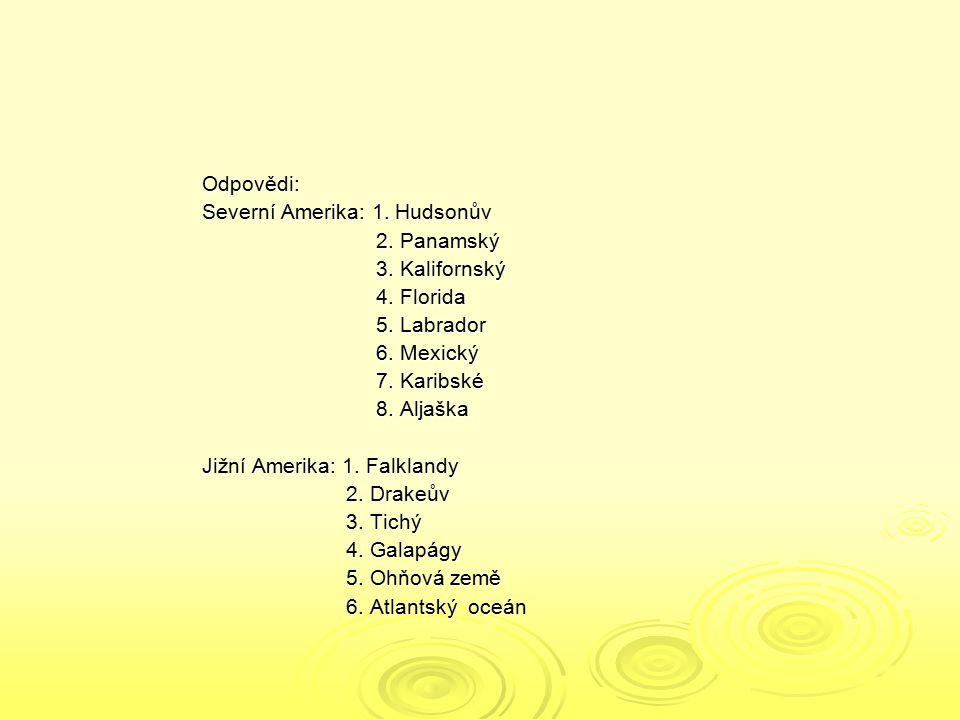 Odpovědi: Severní Amerika: 1. Hudsonův 2. Panamský 2. Panamský 3. Kalifornský 3. Kalifornský 4. Florida 4. Florida 5. Labrador 5. Labrador 6. Mexický