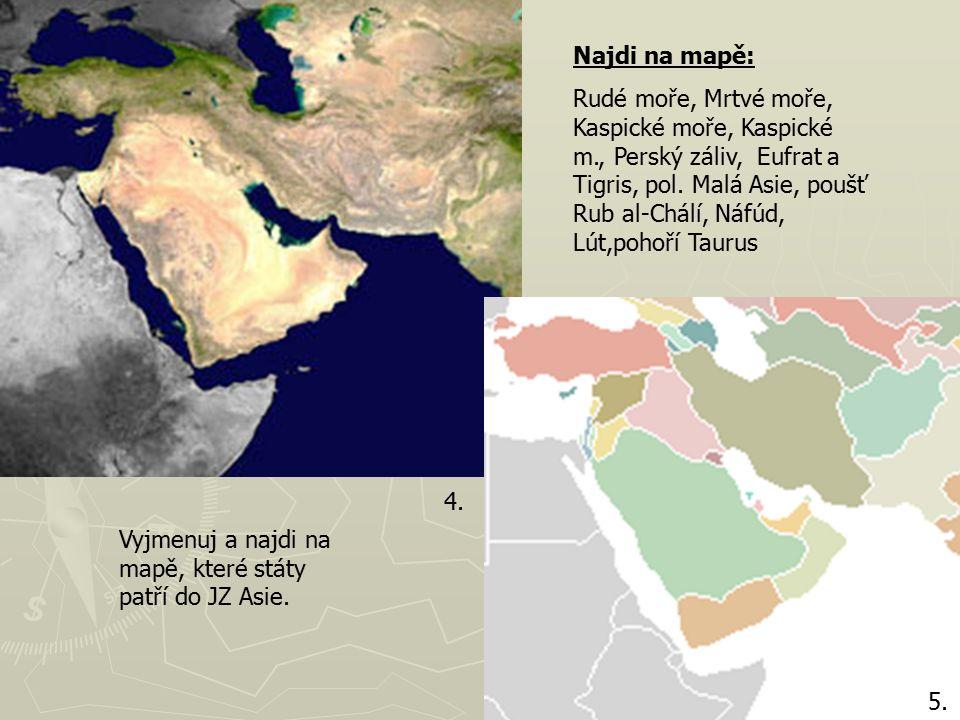 Najdi na mapě: Rudé moře, Mrtvé moře, Kaspické moře, Kaspické m., Perský záliv, Eufrat a Tigris, pol.