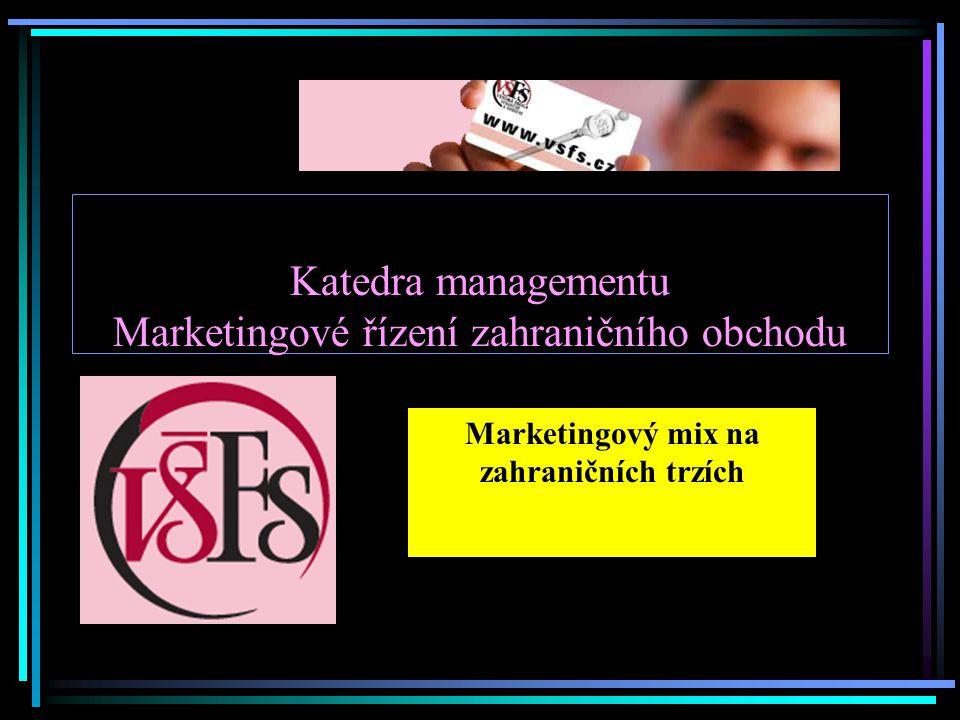 Katedra managementu Marketingové řízení zahraničního obchodu Marketingový mix na zahraničních trzích