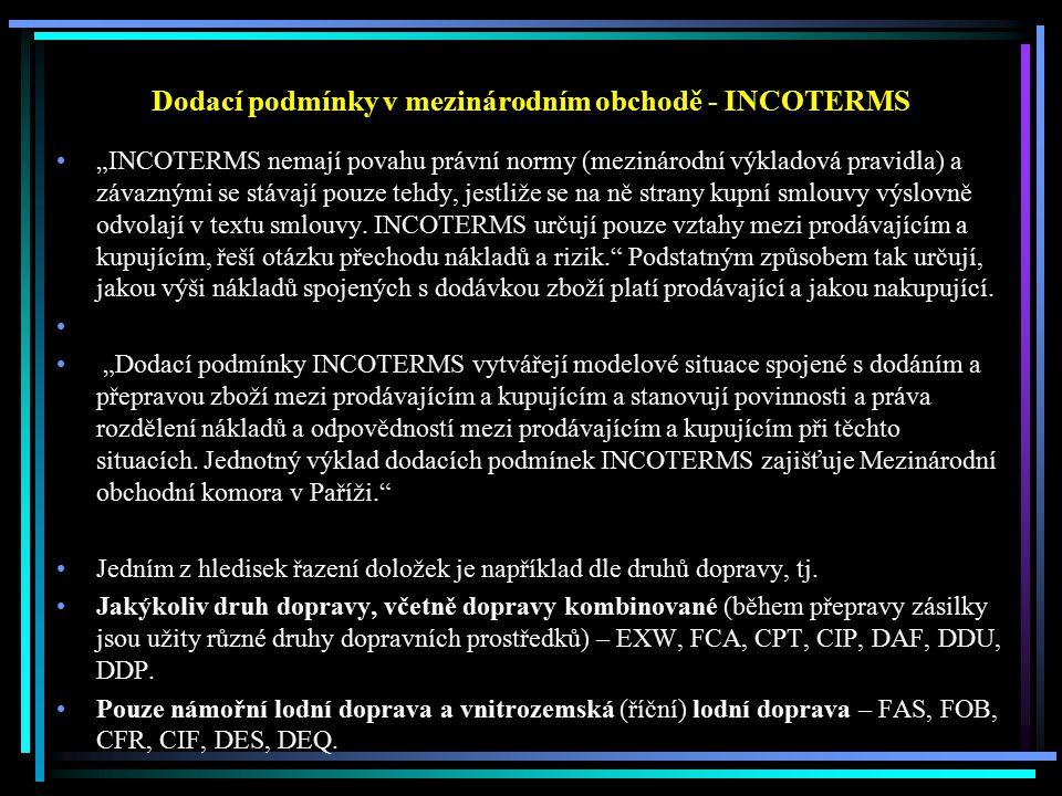 """Dodací podmínky v mezinárodním obchodě - INCOTERMS """"INCOTERMS nemají povahu právní normy (mezinárodní výkladová pravidla) a závaznými se stávají pouze"""