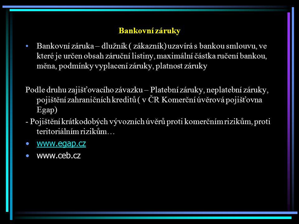 Bankovní záruky Bankovní záruka – dlužník ( zákazník) uzavírá s bankou smlouvu, ve které je určen obsah záruční listiny, maximální částka ručení banko