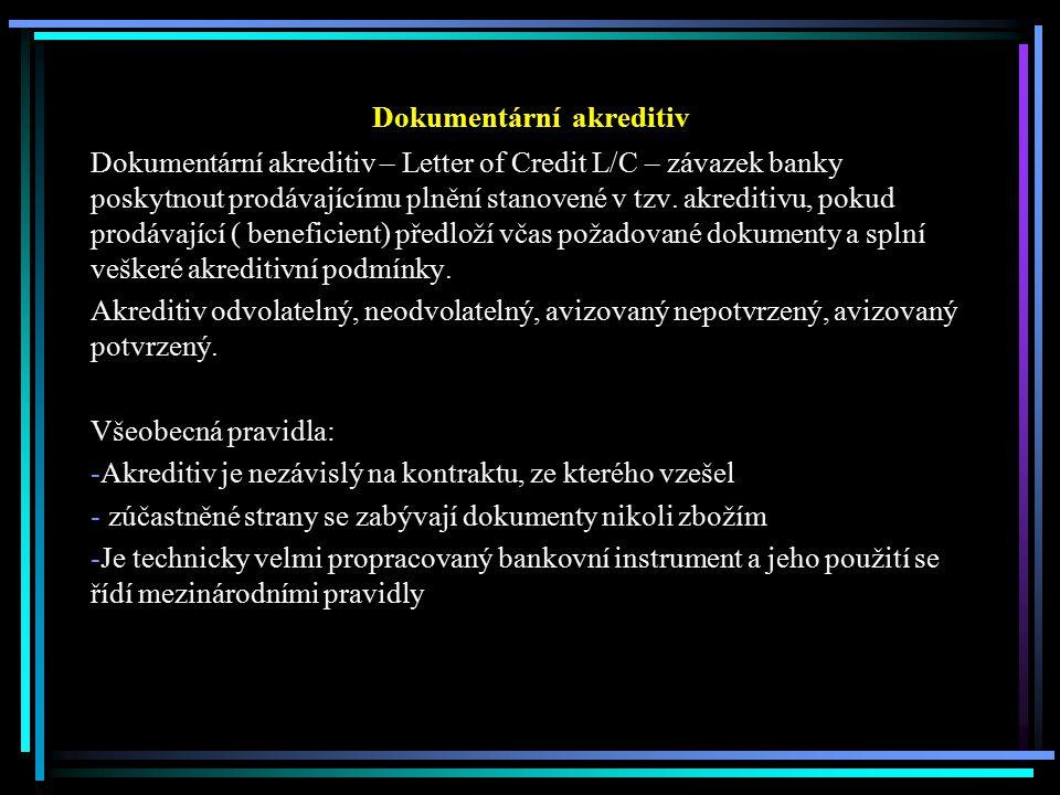 Dokumentární akreditiv Dokumentární akreditiv – Letter of Credit L/C – závazek banky poskytnout prodávajícímu plnění stanovené v tzv. akreditivu, poku