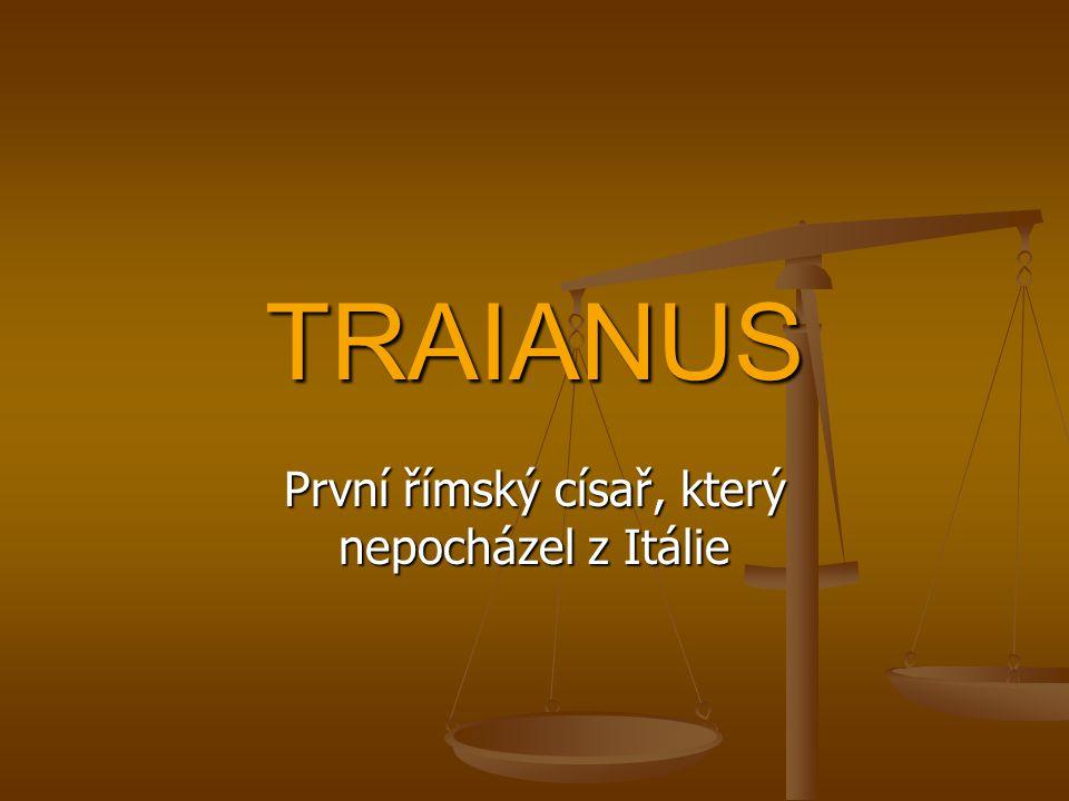 TRAIANUS První římský císař, který nepocházel z Itálie