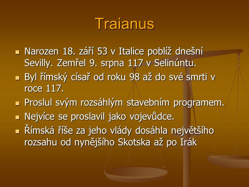 Traianus Narozen 18. září 53 v Italice poblíž dnešní Sevilly. Zemřel 9. srpna 117 v Selinúntu. Narozen 18. září 53 v Italice poblíž dnešní Sevilly. Ze