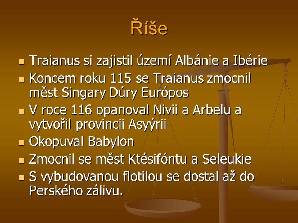 Říše Traianus si zajistil území Albánie a Ibérie Traianus si zajistil území Albánie a Ibérie Koncem roku 115 se Traianus zmocnil měst Singary Dúry Eur