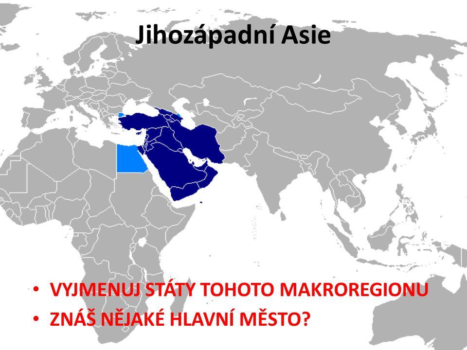 Jihozápadní Asie VYJMENUJ STÁTY TOHOTO MAKROREGIONU ZNÁŠ NĚJAKÉ HLAVNÍ MĚSTO?