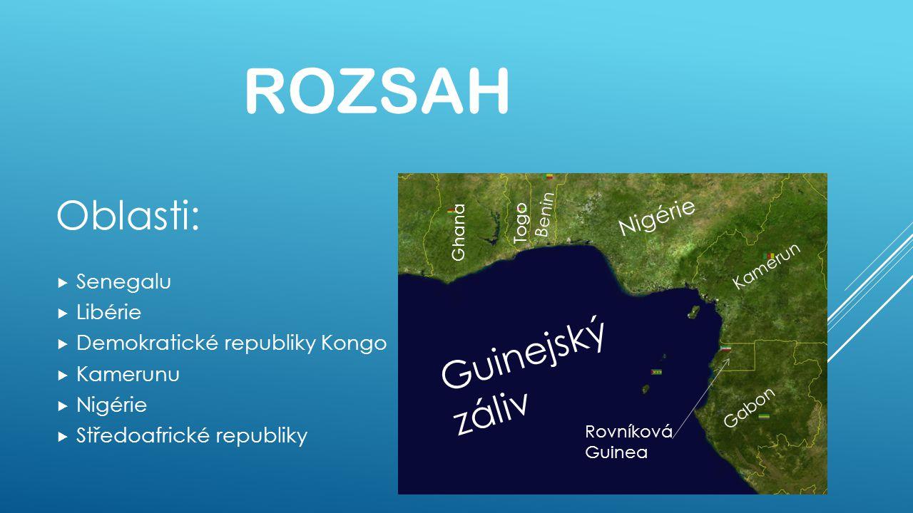 ROZSAH Oblasti:  Senegalu  Libérie  Demokratické republiky Kongo  Kamerunu  Nigérie  Středoafrické republiky Nigérie Kamerun Guinejský záliv Tog