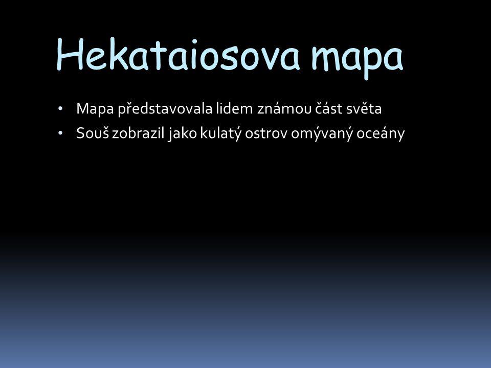 Hekataiosova mapa Mapa představovala lidem známou část světa Souš zobrazil jako kulatý ostrov omývaný oceány