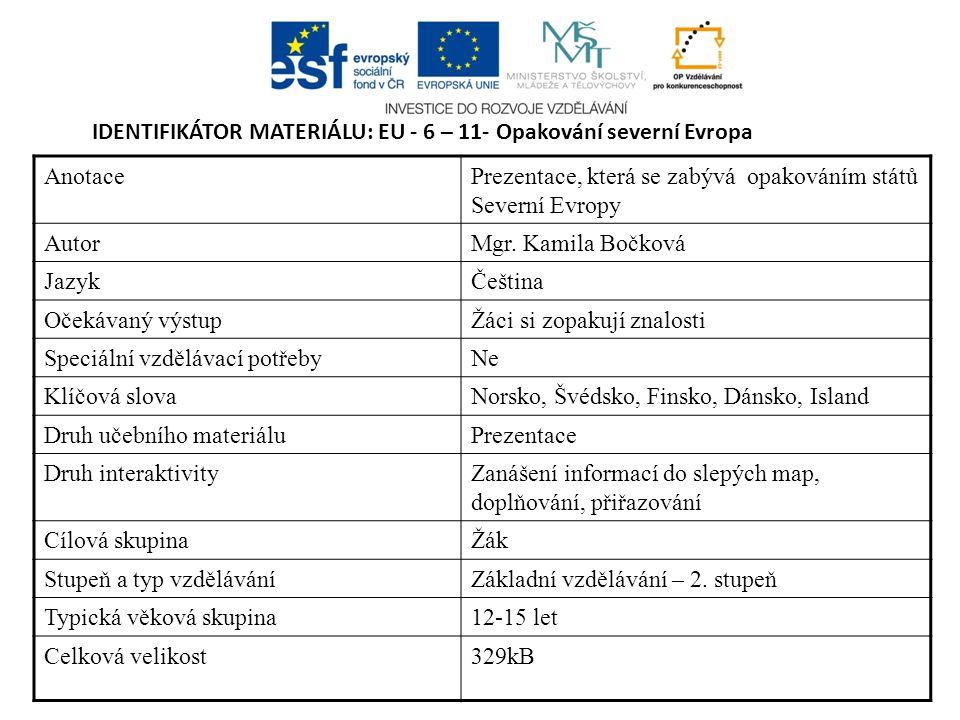 IDENTIFIKÁTOR MATERIÁLU: EU - 6 – 11- Opakování severní Evropa AnotacePrezentace, která se zabývá opakováním států Severní Evropy AutorMgr.