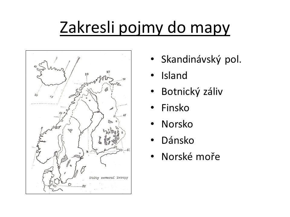 Zakresli pojmy do mapy Skandinávský pol. Island Botnický záliv Finsko Norsko Dánsko Norské moře