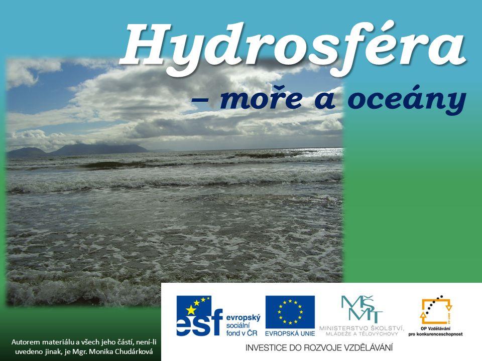 Hydrosféra Hydrosféra – moře a oceány Autorem materiálu a všech jeho částí, není-li uvedeno jinak, je Mgr.