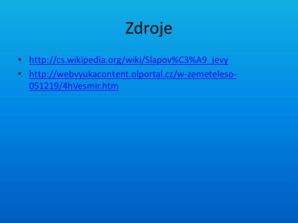 Zdroje http://cs.wikipedia.org/wiki/Slapov%C3%A9_jevy http://webvyukacontent.olportal.cz/w-zemeteleso- 051219/4hVesmir.htm http://webvyukacontent.olpo