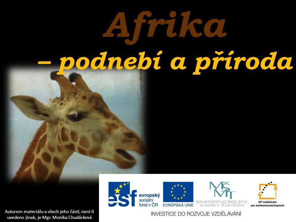 Afrika – podnebí a příroda Autorem materiálu a všech jeho částí, není-li uvedeno jinak, je Mgr. Monika Chudárková