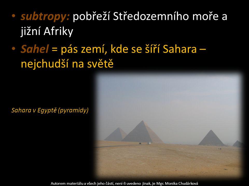 subtropy: pobřeží Středozemního moře a jižní Afriky Sahel = pás zemí, kde se šíří Sahara – nejchudší na světě Autorem materiálu a všech jeho částí, ne