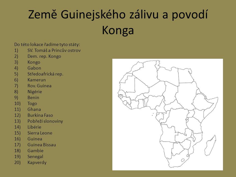 Země Guinejského zálivu a povodí Konga Do této lokace řadíme tyto státy: 1)SV. Tomáš a Princův ostrov 2)Dem. rep. Kongo 3)Kongo 4)Gabon 5)Středoafrick