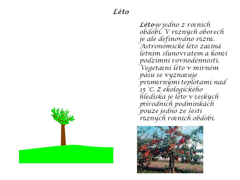 Léto Léto-je jedno z ro č ních období. V r ů zných oborech je ale definováno r ů zn ě.