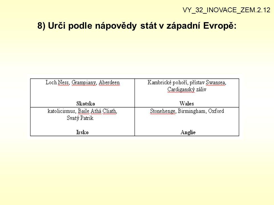 8) Urči podle nápovědy stát v západní Evropě: VY_32_INOVACE_ZEM.2.12
