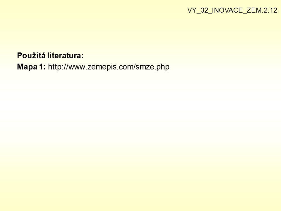 Použitá literatura: Mapa 1: http://www.zemepis.com/smze.php VY_32_INOVACE_ZEM.2.12