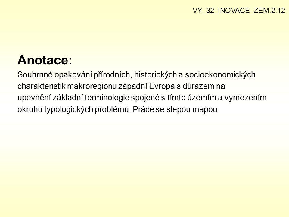 Anotace: Souhrnné opakování přírodních, historických a socioekonomických charakteristik makroregionu západní Evropa s důrazem na upevnění základní ter
