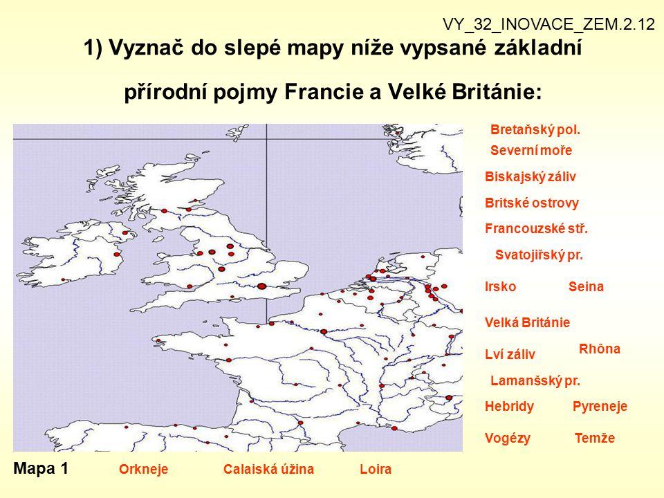 1) Vyznač do slepé mapy níže vypsané základní přírodní pojmy Francie a Velké Británie: VY_32_INOVACE_ZEM.2.12 Mapa 1 Severní moře Biskajský záliv Brit