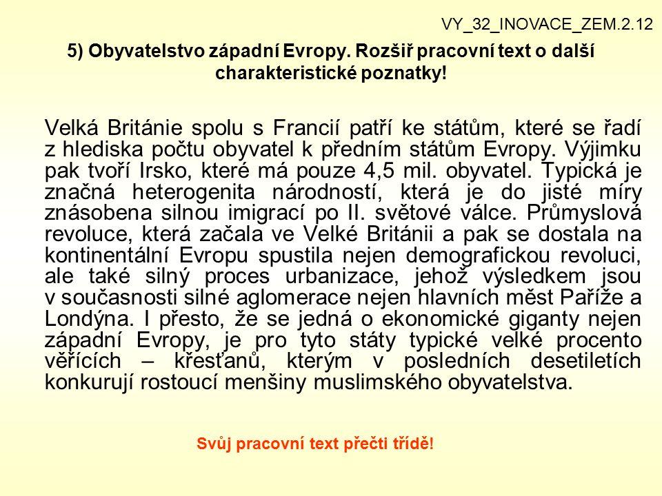 5) Obyvatelstvo západní Evropy. Rozšiř pracovní text o další charakteristické poznatky! Velká Británie spolu s Francií patří ke státům, které se řadí
