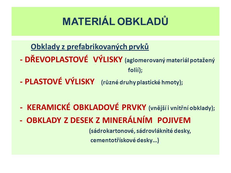 ČÁSTI OBKLADŮ - PODKLADNÍ KONSTRUKCE (vyrovnává povrch, umožní - kotvení, odvětrávání); - SOKL (styk obkladu s podlahovou konstrukcí); - OBKLADOVÉ PRVKY (vlastní obklad, jednotlivé prvky); - LIŠTOVÁNÍ (ukončovací a krycí konstrukce); - JINÉ PRVKY (průchodky, větrací mřížky, instalační prvky).