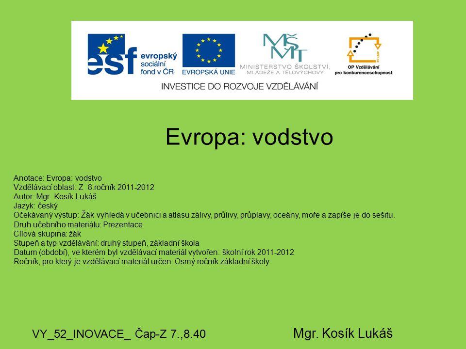 Evropa: vodstvo VY_52_INOVACE_ Čap-Z 7.,8.40 Mgr. Kosík Lukáš Anotace: Evropa: vodstvo Vzdělávací oblast: Z 8.ročník 2011-2012 Autor: Mgr. Kosík Lukáš
