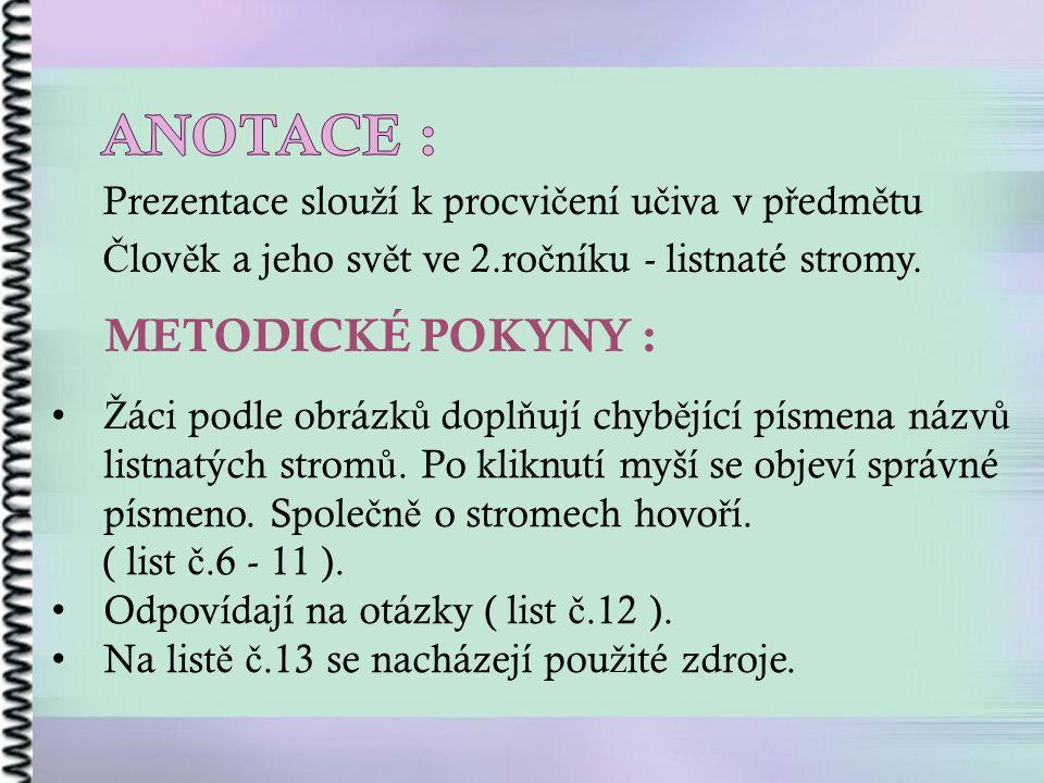 DATUM VYTVO Ř ENÍ : 1.6.2012 KLÍ Č OVÁ SLOVA : listnaté stromy, vzr ů st stromu, listy, plody.