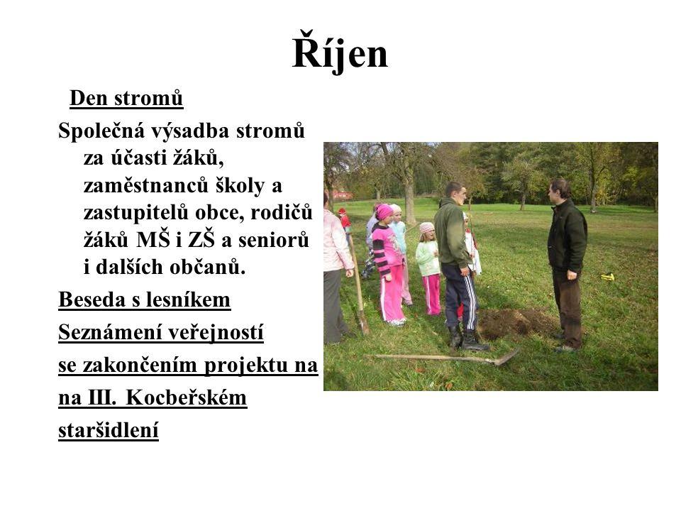 Říjen Den stromů Společná výsadba stromů za účasti žáků, zaměstnanců školy a zastupitelů obce, rodičů žáků MŠ i ZŠ a seniorů i dalších občanů.